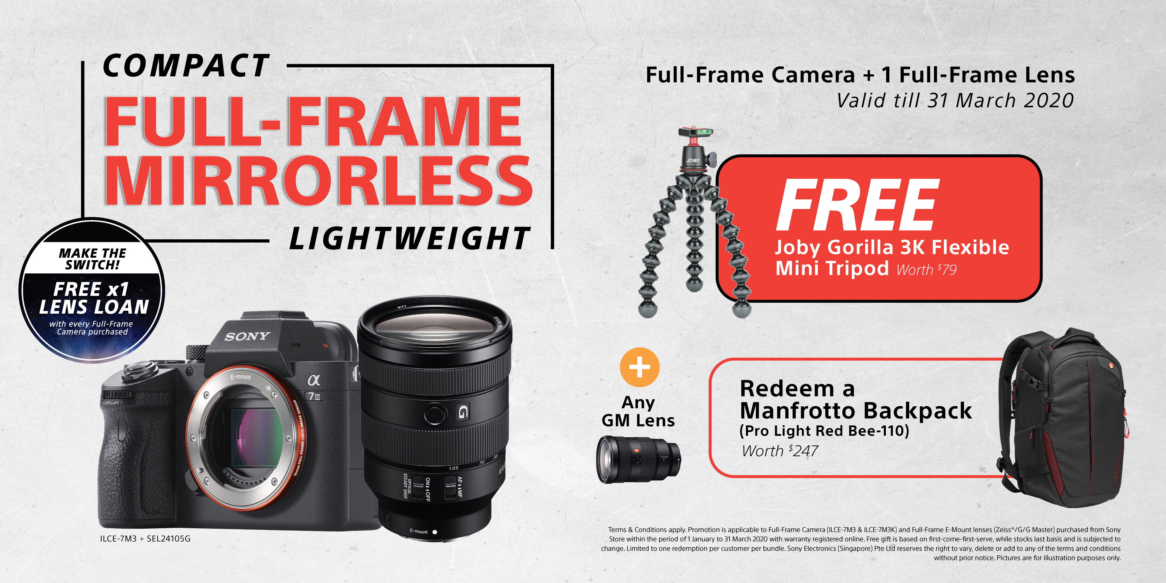 Purchase selected Full-Frame Camera + 1 Full-Frame Lens, and get a free Joby Gorilla 3K Flexible Mini Tripod. With the addition of any GM Lens, redeem a Manfrotto Backpack. With every Full-Frame Camera purchased, get free 1x lens loan. Promotion valid till 31st March 2020.